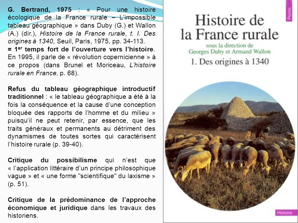 G. Bertrand, 1975 : « Pour une histoire écologique de la France rurale – L'impossible tableau géographique » dans Duby (G.) et Wallon (A.) (dir.), Histoire de la France rurale, t. I. Des origines à 1340, Seuil, Paris, 1975, pp. 34-113.