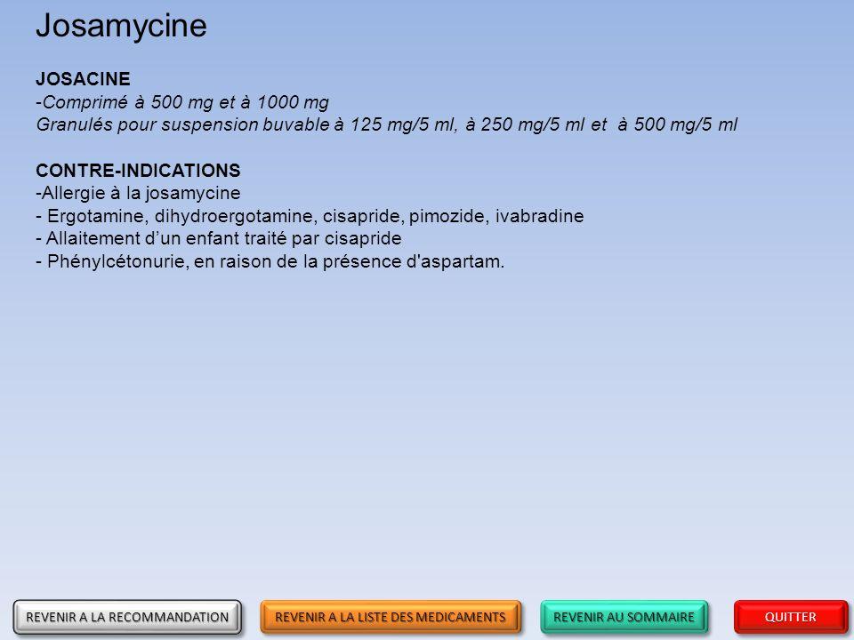 Josamycine JOSACINE. Comprimé à 500 mg et à 1000 mg Granulés pour suspension buvable à 125 mg/5 ml, à 250 mg/5 ml et à 500 mg/5 ml