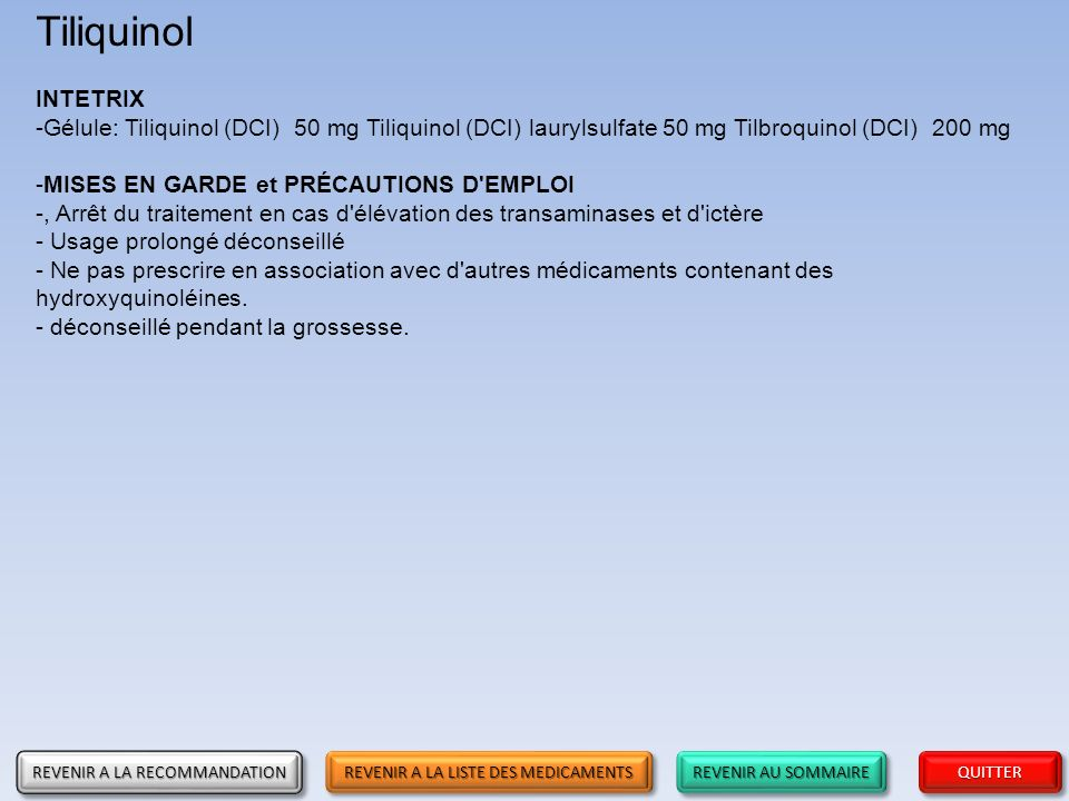 Tiliquinol INTETRIX. Gélule: Tiliquinol (DCI) 50 mg Tiliquinol (DCI) laurylsulfate 50 mg Tilbroquinol (DCI) 200 mg.