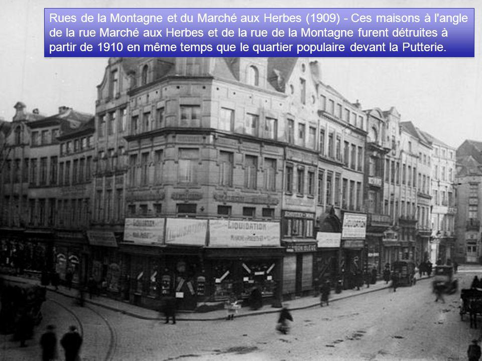 Rues de la Montagne et du Marché aux Herbes (1909) - Ces maisons à l angle de la rue Marché aux Herbes et de la rue de la Montagne furent détruites à partir de 1910 en même temps que le quartier populaire devant la Putterie.