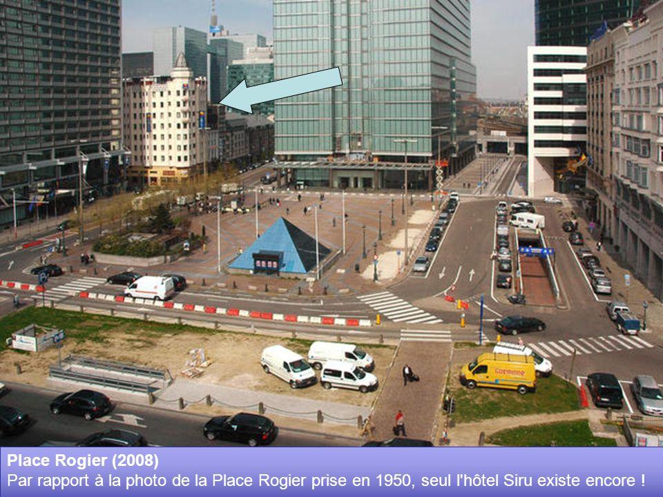 Place Rogier (2008) Par rapport à la photo de la Place Rogier prise en 1950, seul l hôtel Siru existe encore !