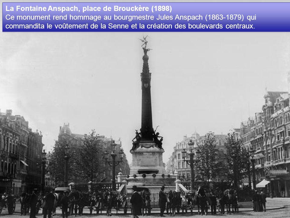 La Fontaine Anspach, place de Brouckère (1898) Ce monument rend hommage au bourgmestre Jules Anspach (1863-1879) qui commandita le voûtement de la Senne et la création des boulevards centraux.