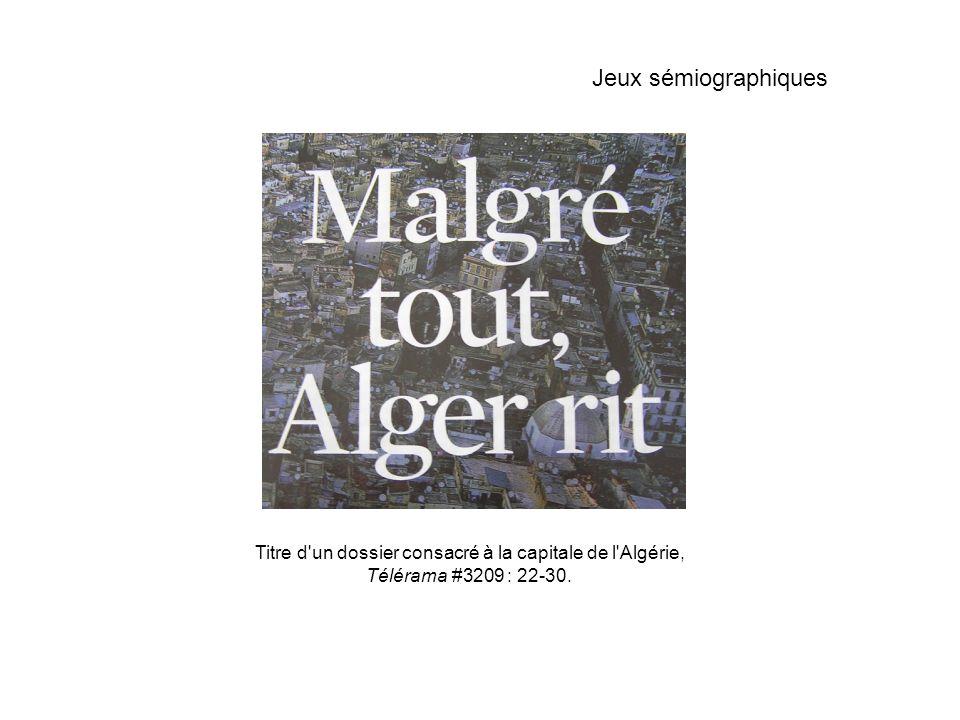Jeux sémiographiques Titre d un dossier consacré à la capitale de l Algérie, Télérama #3209 : 22-30.