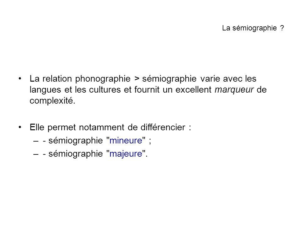 Elle permet notamment de différencier : - sémiographie mineure ;
