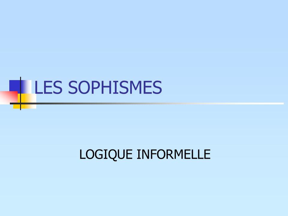 LES SOPHISMES LOGIQUE INFORMELLE