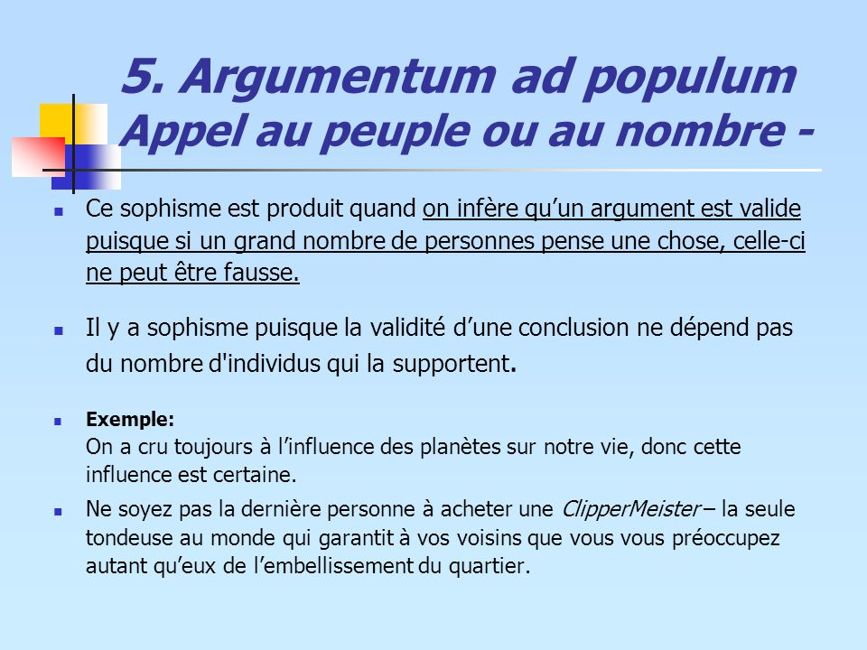 5. Argumentum ad populum Appel au peuple ou au nombre -