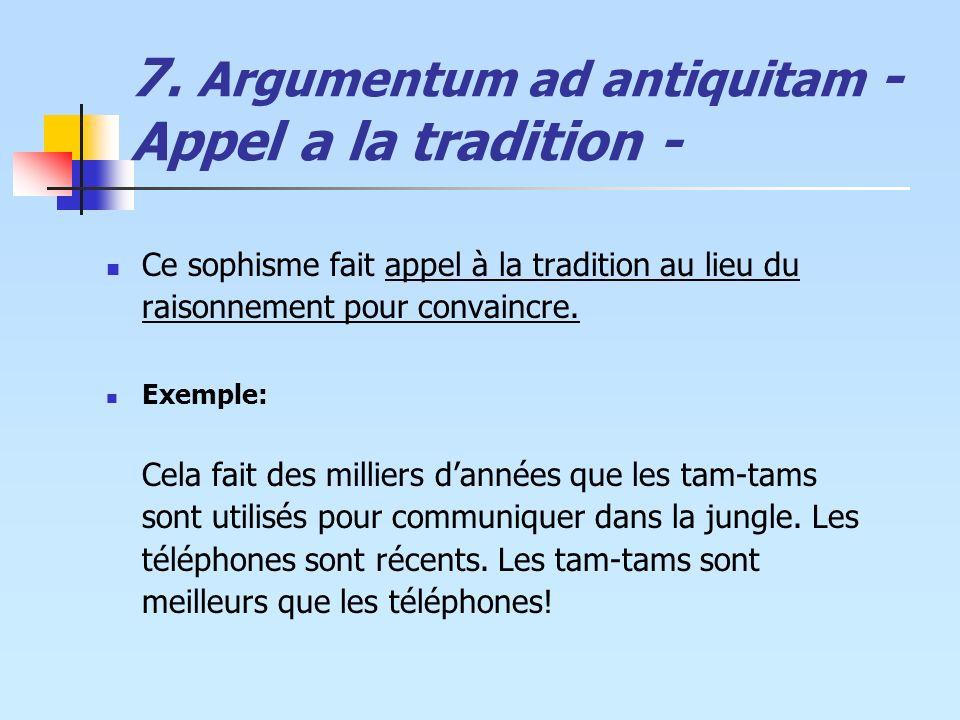 7. Argumentum ad antiquitam - Appel a la tradition -