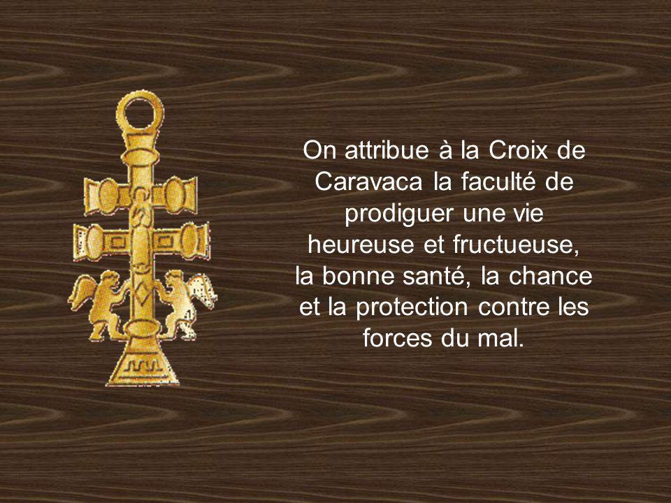 On attribue à la Croix de Caravaca la faculté de prodiguer une vie heureuse et fructueuse, la bonne santé, la chance et la protection contre les forces du mal.