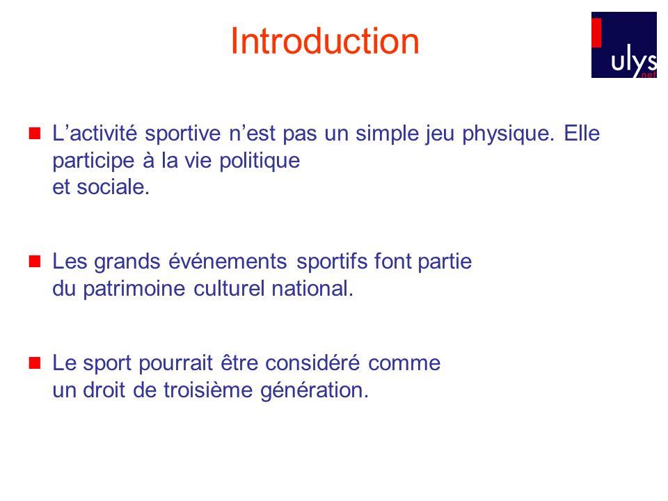 Introduction L'activité sportive n'est pas un simple jeu physique. Elle participe à la vie politique et sociale.