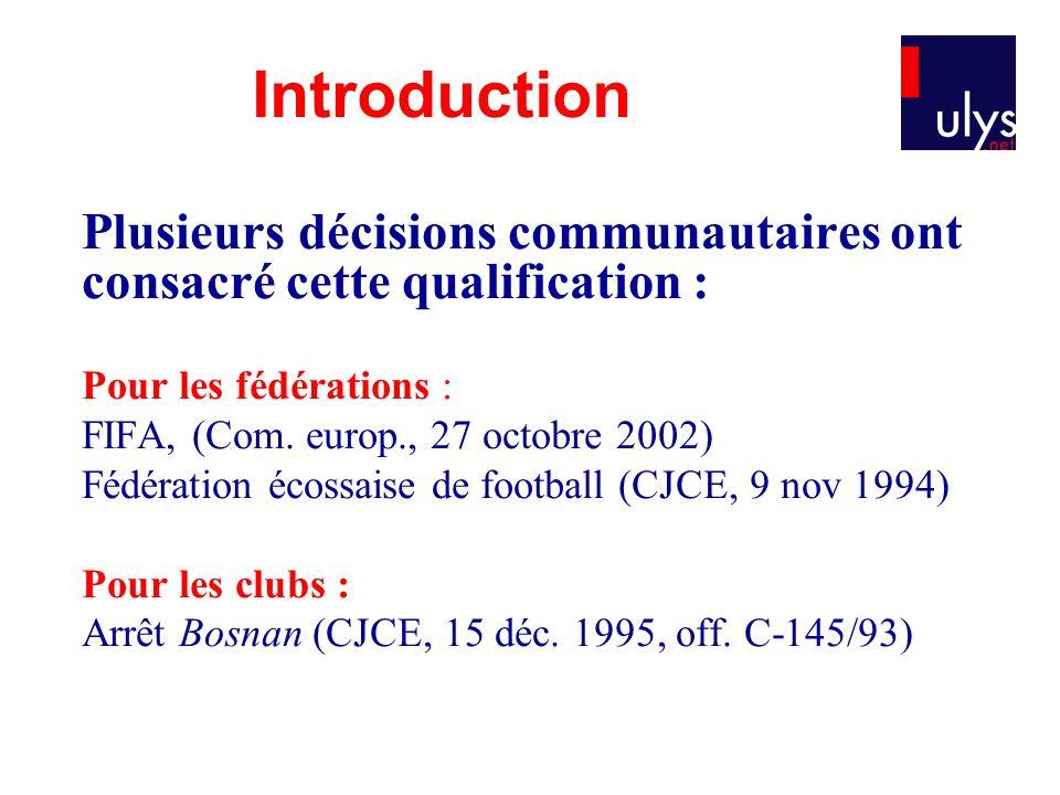 Introduction Plusieurs décisions communautaires ont consacré cette qualification : Pour les fédérations :