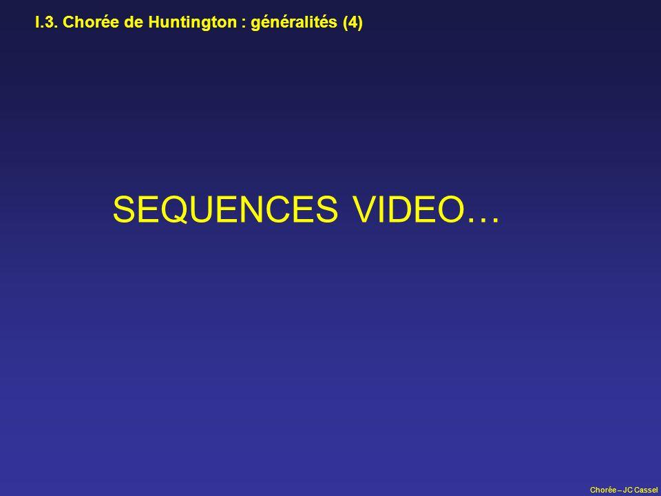 SEQUENCES VIDEO… I.3. Chorée de Huntington : généralités (4)