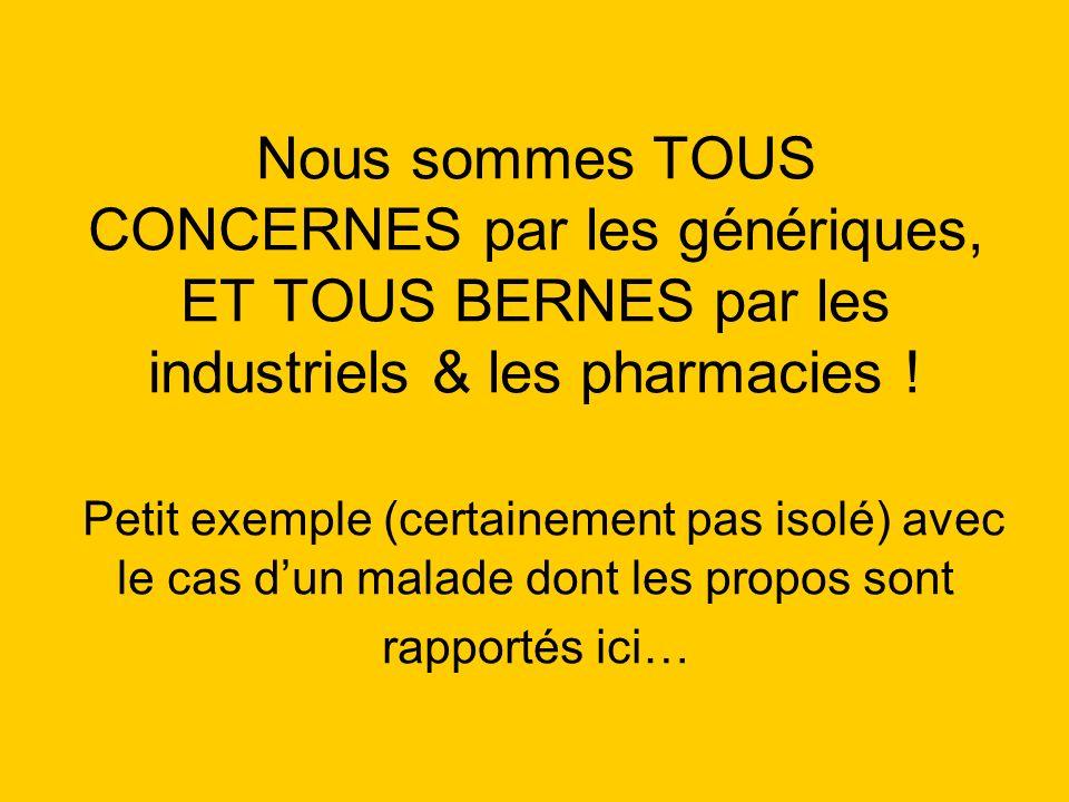 Nous sommes TOUS CONCERNES par les génériques, ET TOUS BERNES par les industriels & les pharmacies .