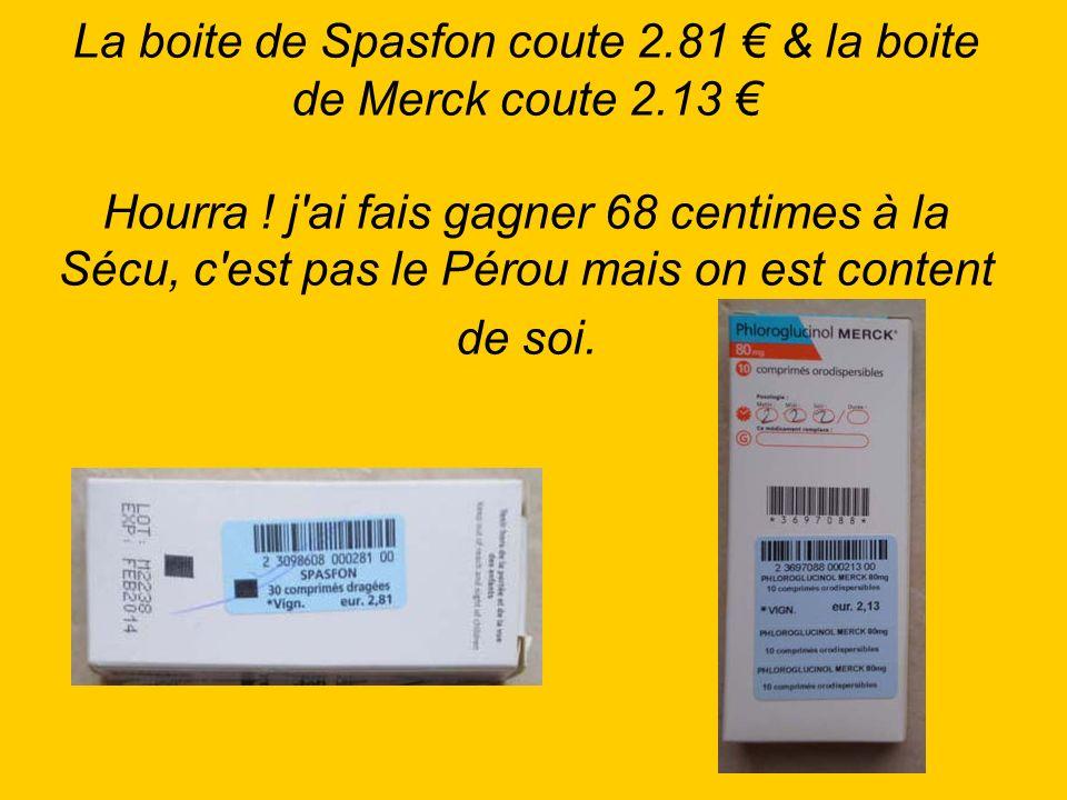 La boite de Spasfon coute 2. 81 € & la boite de Merck coute 2