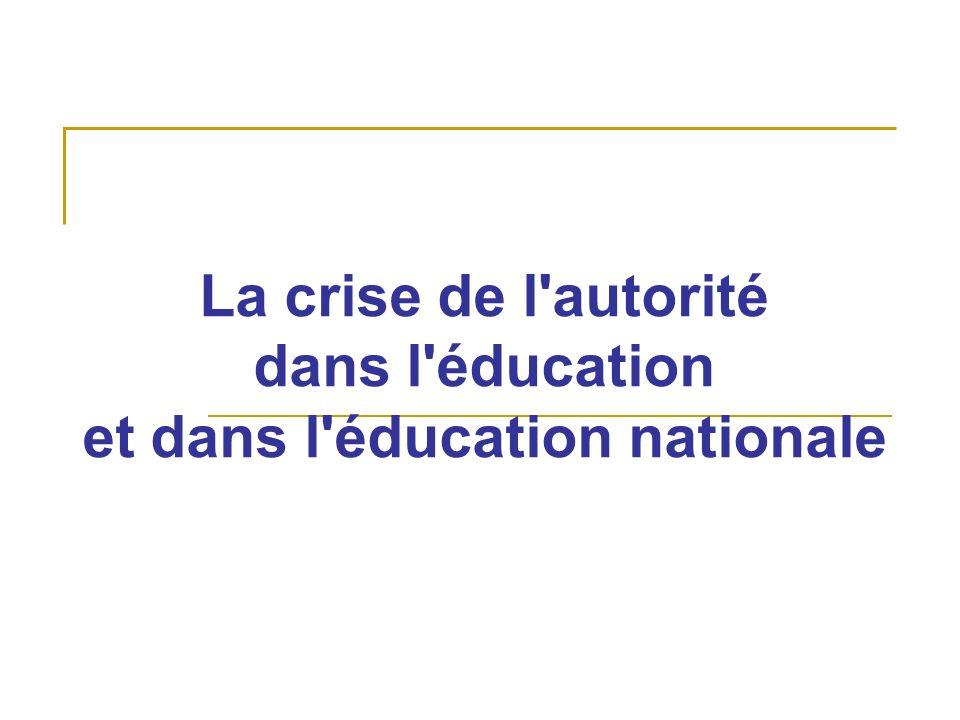 La crise de l autorité dans l éducation et dans l éducation nationale