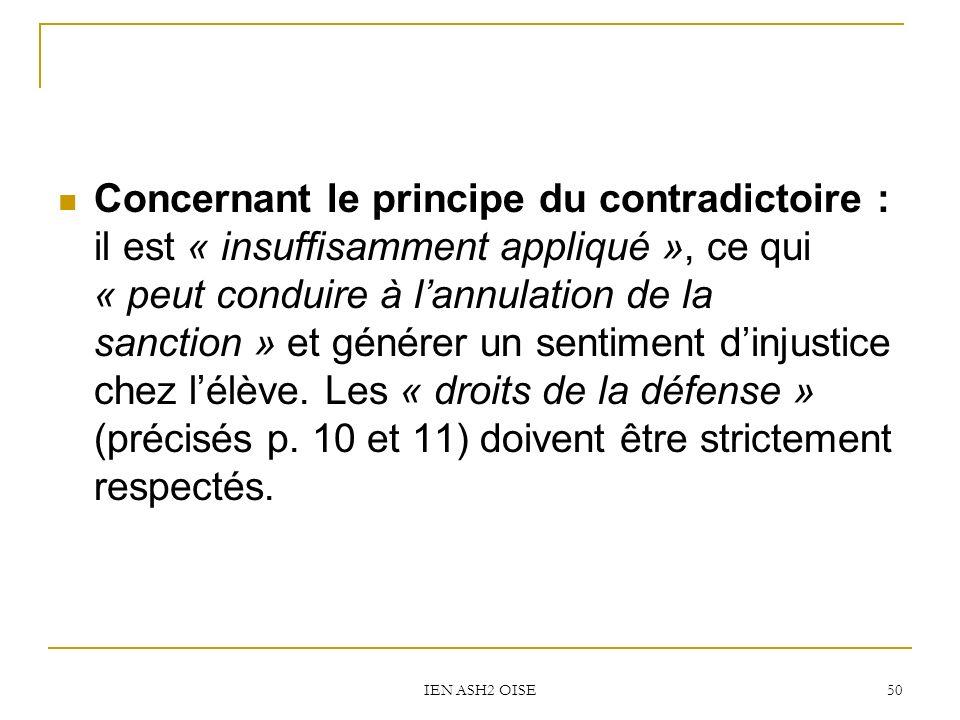 Concernant le principe du contradictoire : il est « insuffisamment appliqué », ce qui « peut conduire à l'annulation de la sanction » et générer un sentiment d'injustice chez l'élève. Les « droits de la défense » (précisés p. 10 et 11) doivent être strictement respectés.