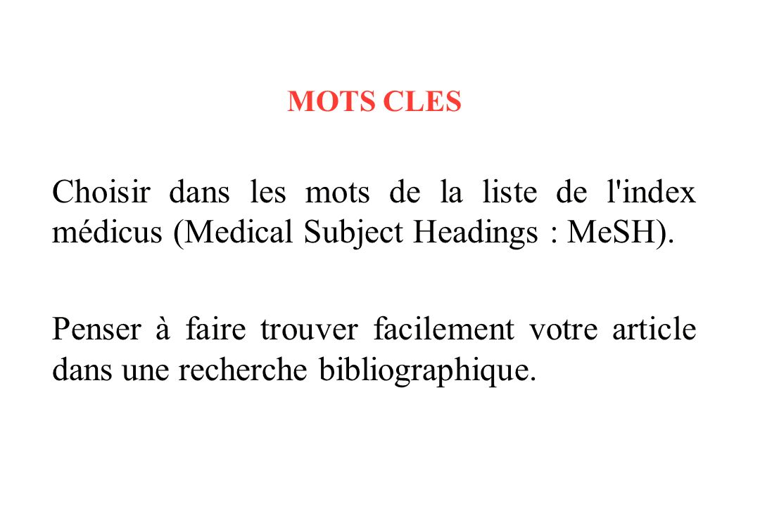 MOTS CLES Choisir dans les mots de la liste de l index médicus (Medical Subject Headings : MeSH).