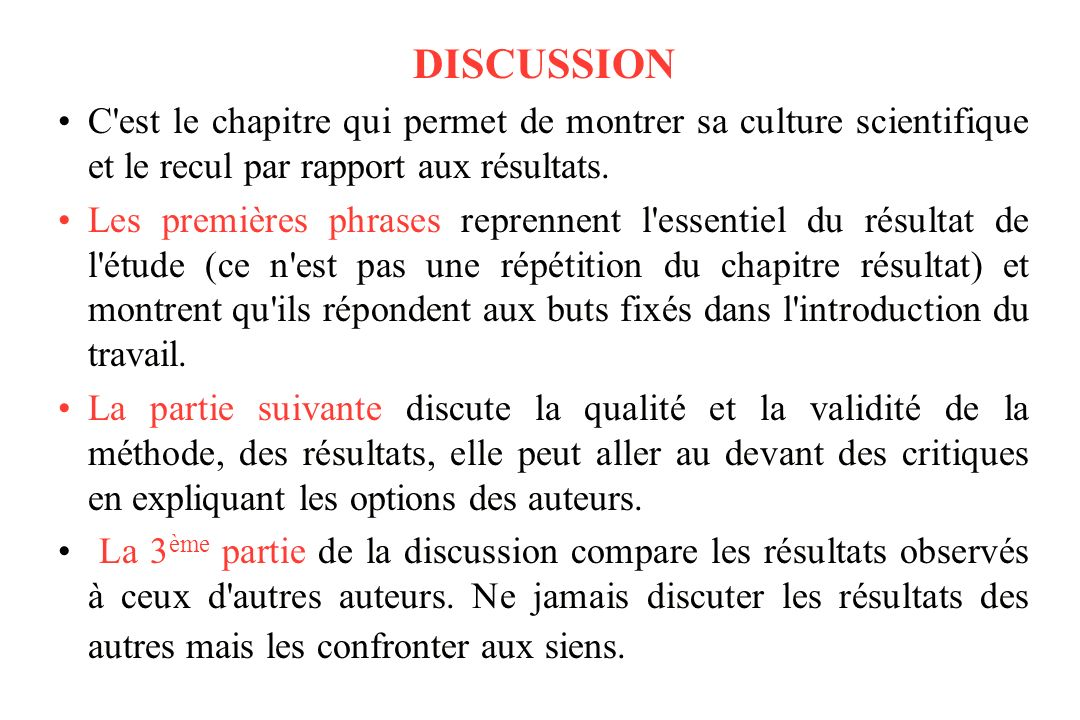 DISCUSSION C est le chapitre qui permet de montrer sa culture scientifique et le recul par rapport aux résultats.