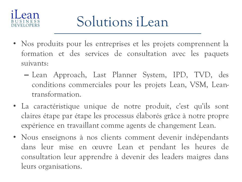Solutions iLean Nos produits pour les entreprises et les projets comprennent la formation et des services de consultation avec les paquets suivants: