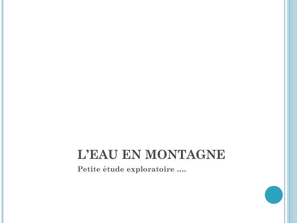 L'EAU EN MONTAGNE Petite étude exploratoire ….