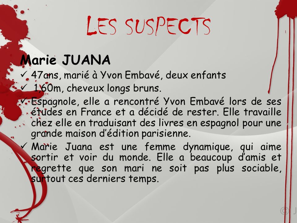 LES SUSPECTS Marie JUANA 47ans, marié à Yvon Embavé, deux enfants