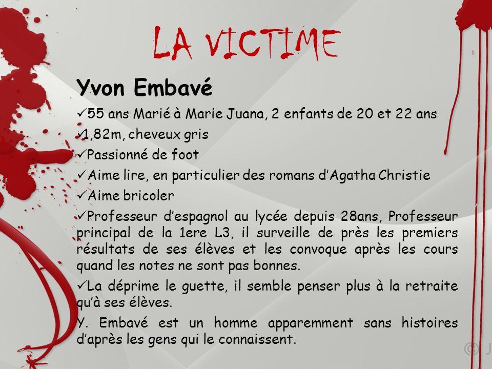 LA VICTIME Yvon Embavé. 55 ans Marié à Marie Juana, 2 enfants de 20 et 22 ans. 1,82m, cheveux gris.