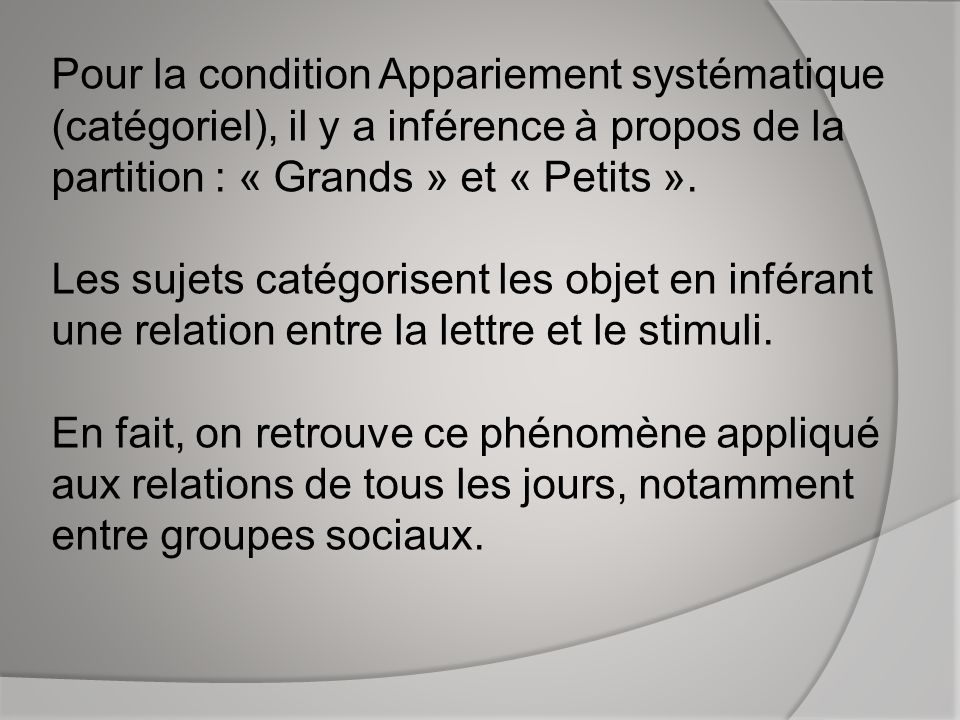 Pour la condition Appariement systématique (catégoriel), il y a inférence à propos de la partition : « Grands » et « Petits ».