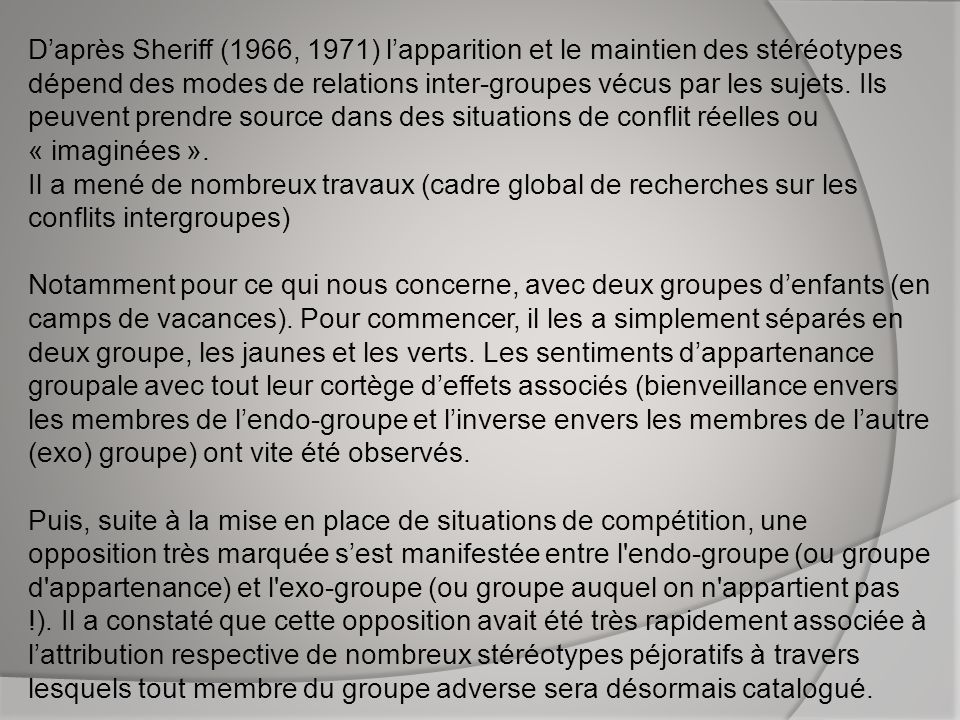 D'après Sheriff (1966, 1971) l'apparition et le maintien des stéréotypes dépend des modes de relations inter-groupes vécus par les sujets.