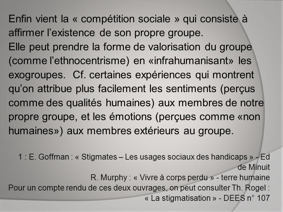 Enfin vient la « compétition sociale » qui consiste à affirmer l'existence de son propre groupe.