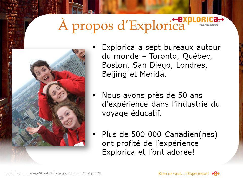 À propos d'Explorica Explorica a sept bureaux autour du monde – Toronto, Québec, Boston, San Diego, Londres, Beijing et Merida.