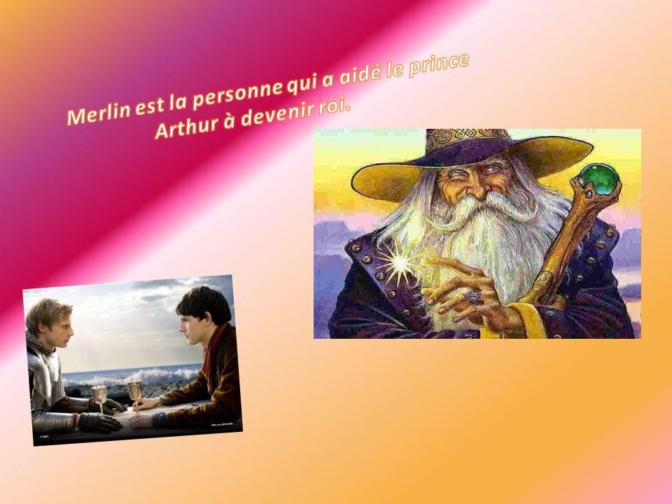 Merlin est la personne qui a aidé le prince Arthur à devenir roi.