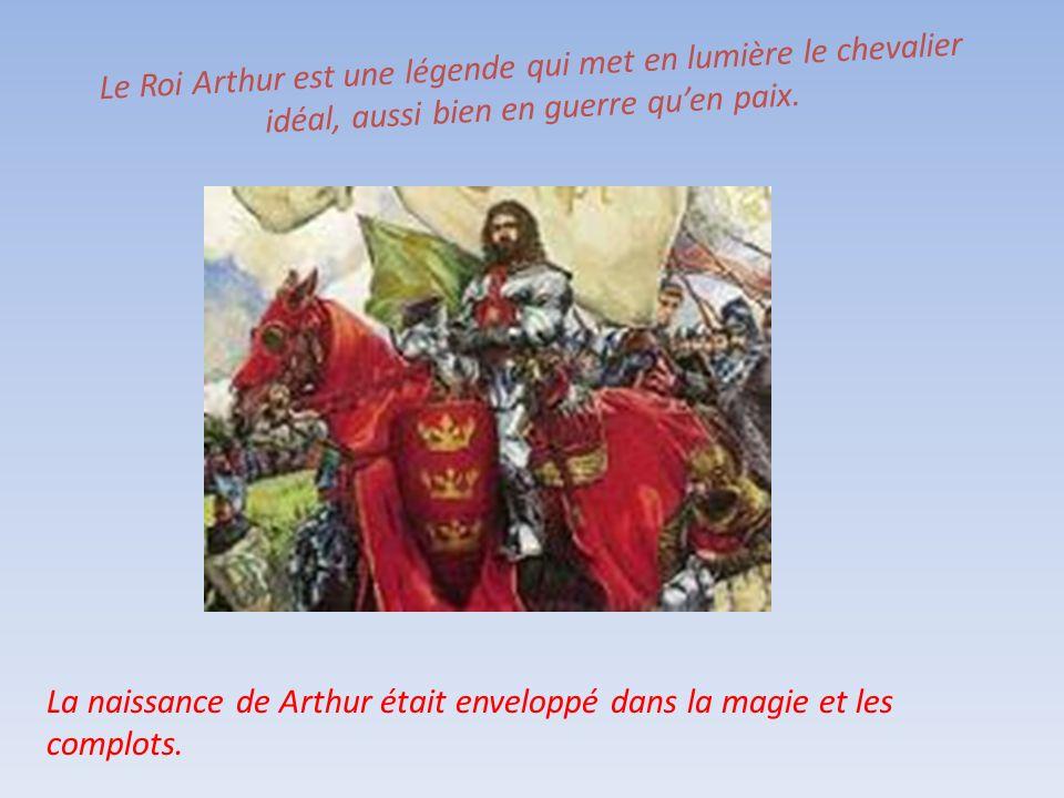 Le Roi Arthur est une légende qui met en lumière le chevalier idéal, aussi bien en guerre qu'en paix.