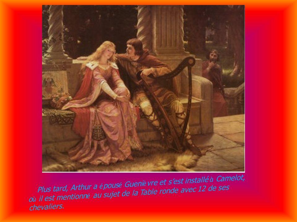 Plus tard, Arthur a épousé Guenièvre et s'est installé à Camelot, où il est mentionné au sujet de la Table ronde avec 12 de ses chevaliers.