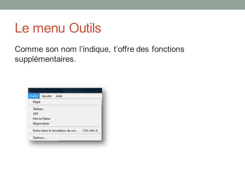 Le menu Outils Comme son nom l'indique, t'offre des fonctions supplémentaires.