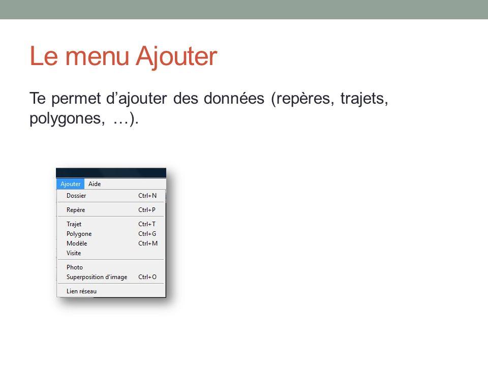Le menu Ajouter Te permet d'ajouter des données (repères, trajets, polygones, …).