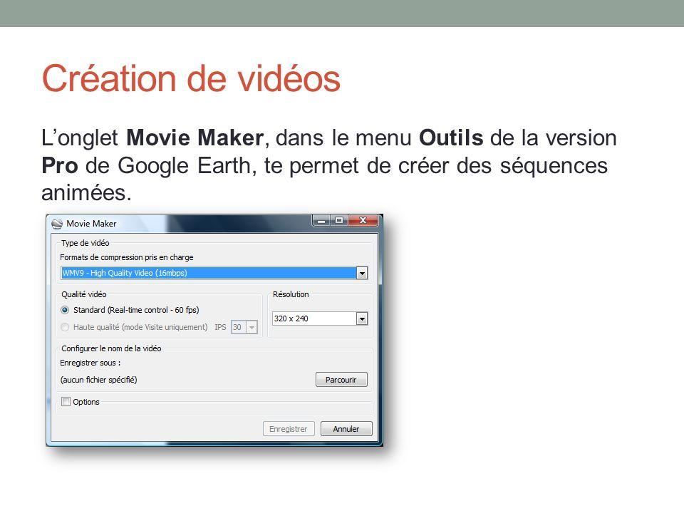 Création de vidéos L'onglet Movie Maker, dans le menu Outils de la version Pro de Google Earth, te permet de créer des séquences animées.
