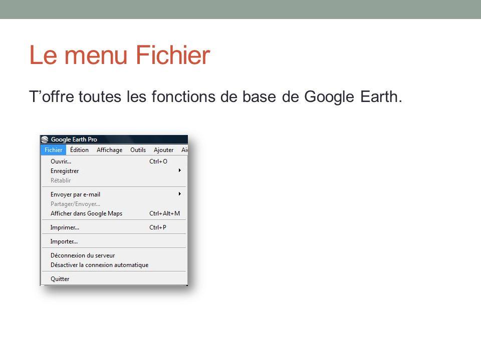 Le menu Fichier T'offre toutes les fonctions de base de Google Earth.