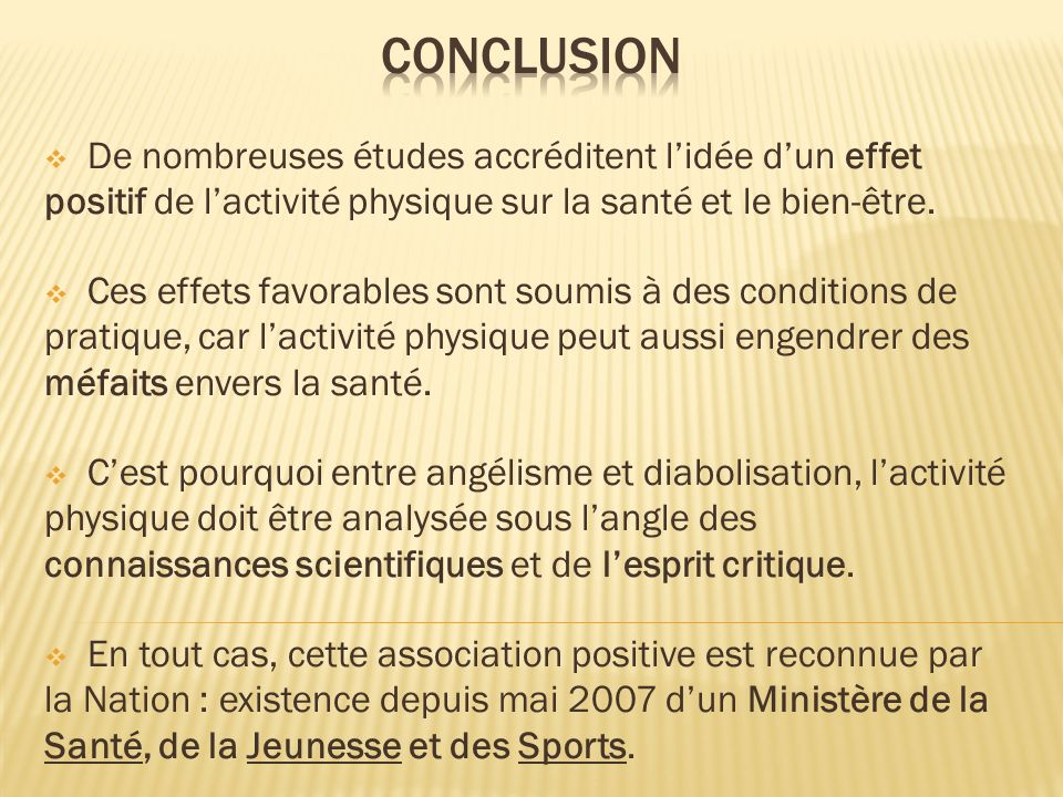 conclusion De nombreuses études accréditent l'idée d'un effet positif de l'activité physique sur la santé et le bien-être.