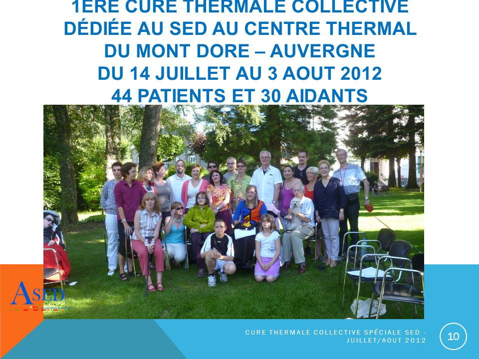 1Ere cure thermale collective dédiée au SED au Centre Thermal du Mont Dore – Auvergne du 14 juillet au 3 aout 2012 44 patients et 30 aidants