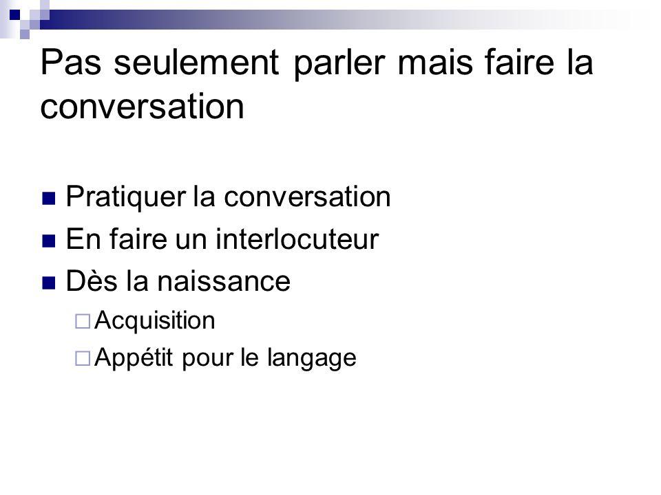 Pas seulement parler mais faire la conversation