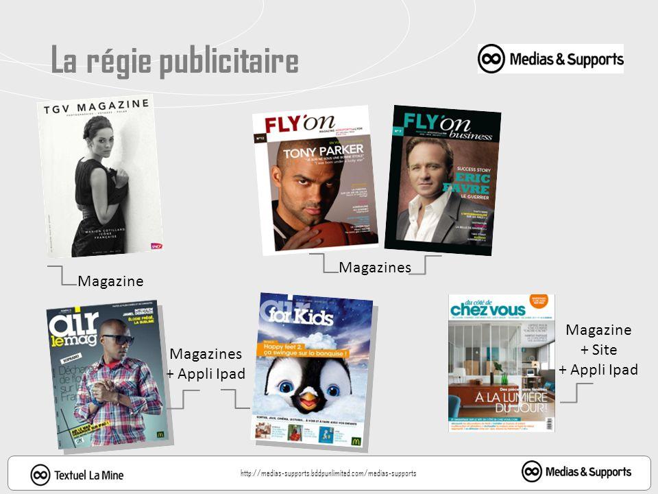 La régie publicitaire Magazines Magazine + Site Magazines + Appli Ipad