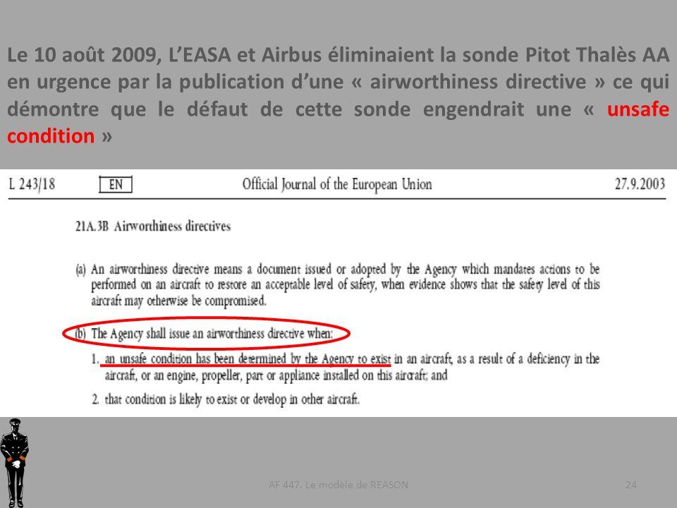 Le 10 août 2009, L'EASA et Airbus éliminaient la sonde Pitot Thalès AA en urgence par la publication d'une « airworthiness directive » ce qui démontre que le défaut de cette sonde engendrait une « unsafe condition »
