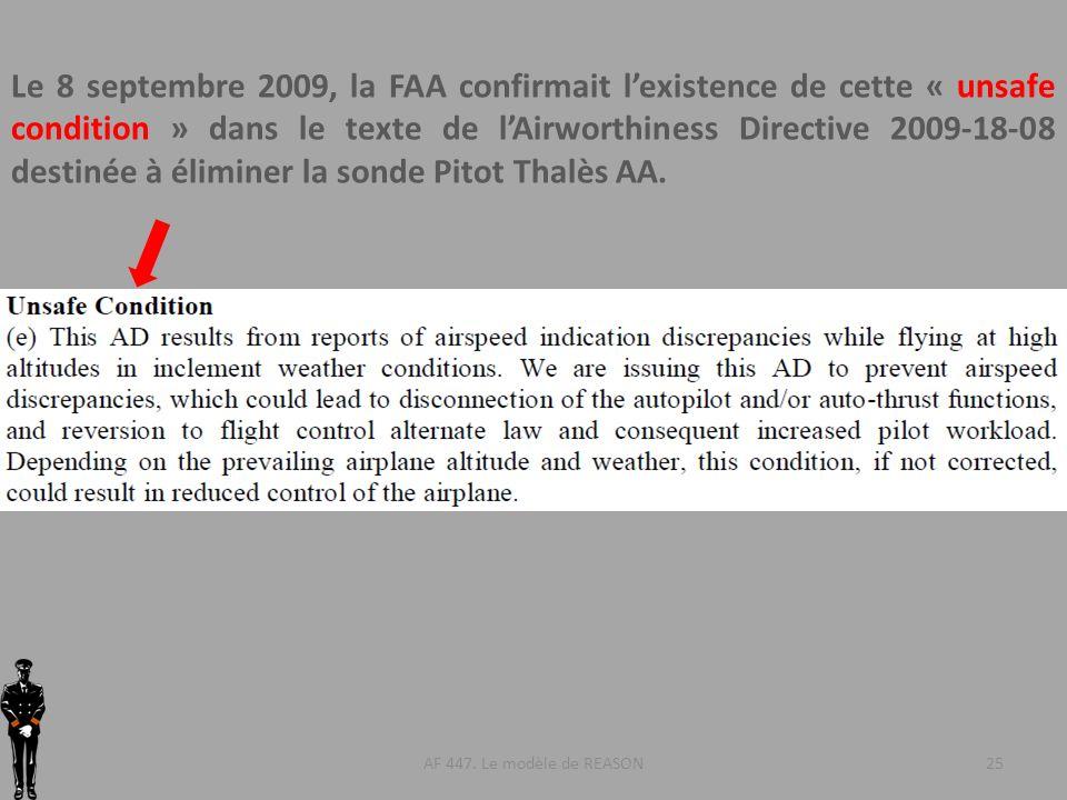 Le 8 septembre 2009, la FAA confirmait l'existence de cette « unsafe condition » dans le texte de l'Airworthiness Directive 2009-18-08 destinée à éliminer la sonde Pitot Thalès AA.