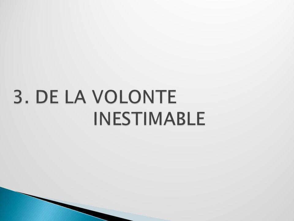 3. DE LA VOLONTE INESTIMABLE