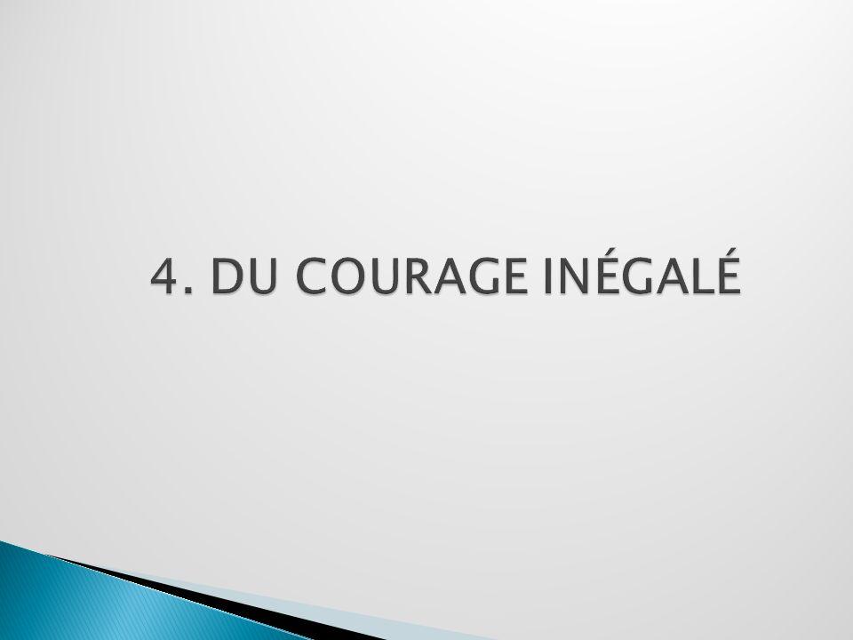 4. DU COURAGE INÉGALÉ