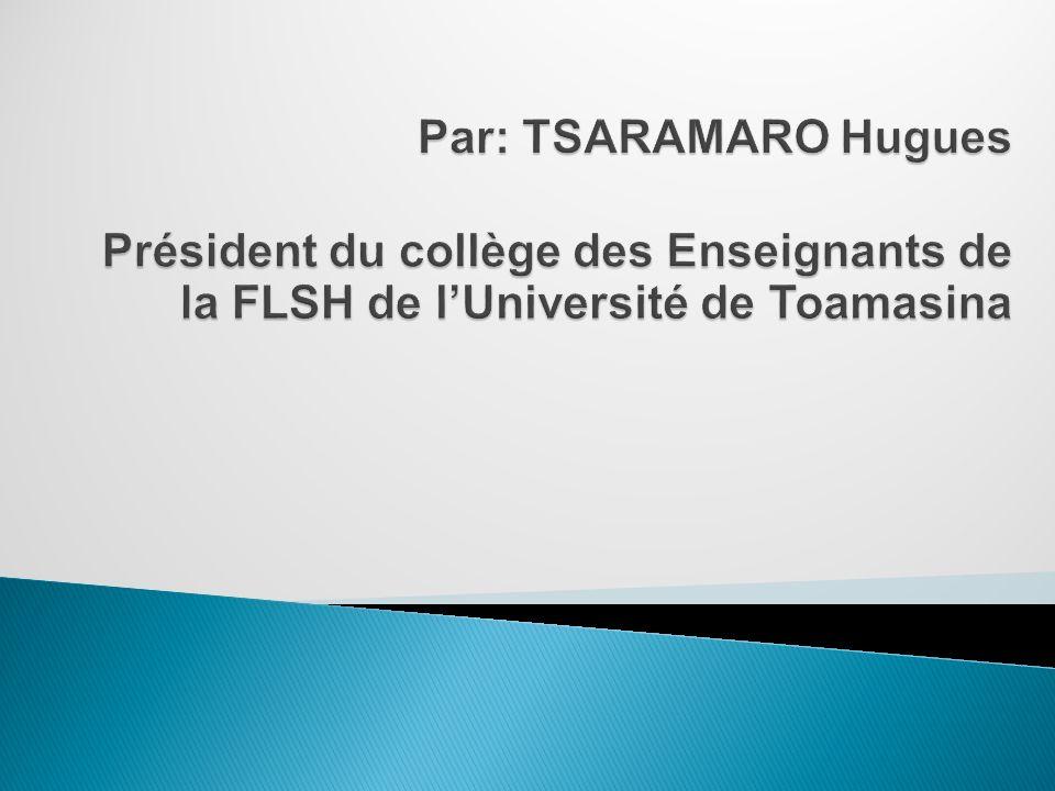 Par: TSARAMARO Hugues Président du collège des Enseignants de la FLSH de l'Université de Toamasina