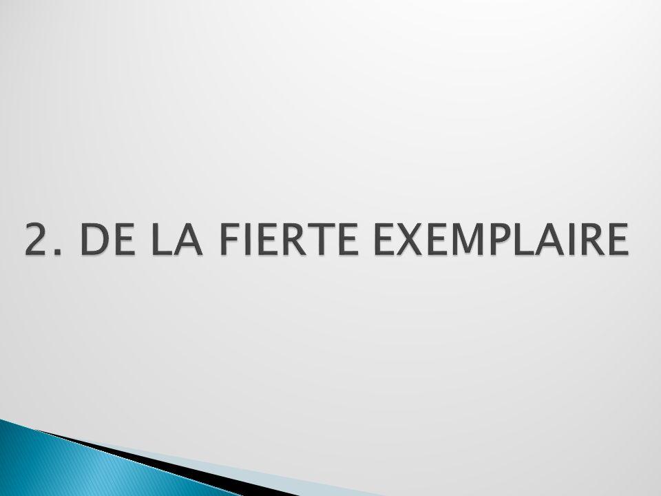 2. DE LA FIERTE EXEMPLAIRE