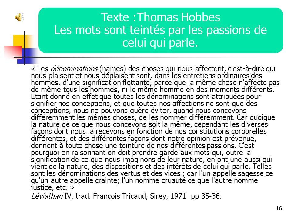 Texte :Thomas Hobbes Les mots sont teintés par les passions de celui qui parle.