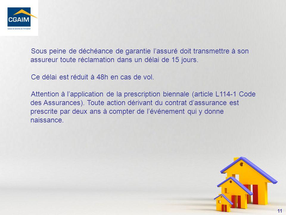 Sous peine de déchéance de garantie l'assuré doit transmettre à son assureur toute réclamation dans un délai de 15 jours.