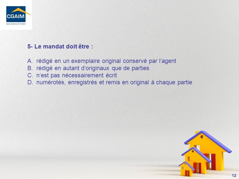 5- Le mandat doit être : rédigé en un exemplaire original conservé par l'agent. rédigé en autant d'originaux que de parties.