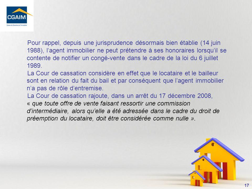 Pour rappel, depuis une jurisprudence désormais bien établie (14 juin 1988), l'agent immobilier ne peut prétendre à ses honoraires lorsqu'il se contente de notifier un congé-vente dans le cadre de la loi du 6 juillet 1989.